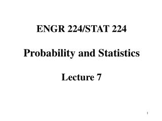 ENGR 224/STAT 224  Probability and Statistics Lecture 7
