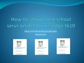 How to setup  cned  school  servr  on dell  poweredge  t610