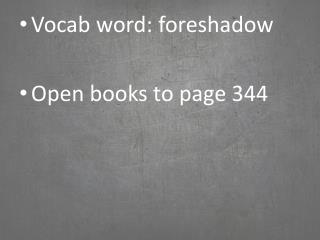 Vocab word:  foreshadow Open books to page 344
