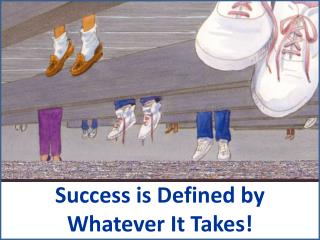 Success is Defined by  Whatever It Takes!