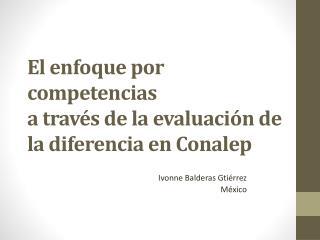 El  enfoque por  competencias a través de la evaluación de la diferencia en  Conalep