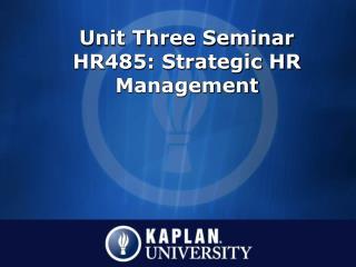 Unit Three Seminar HR485: Strategic HR Management