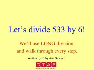 Let�s divide 533 by 6!