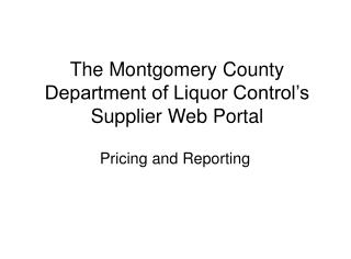 The Montgomery County Department of Liquor Control's  Supplier Web Portal