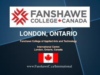 LONDON,  ONTARIO Fanshawe College of Applied Arts and Technology International Centre