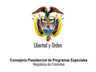 Consejer�a Presidencial de Programas Especiales                              Rep�blica de Colombia