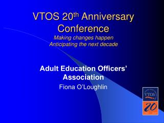 VTOS 20th Anniversary  Conference  Making changes happen Anticipating the next decade