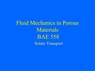 Fluid Mechanics in Porous Materials  BAE 558