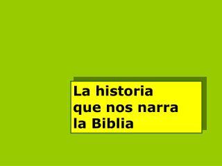 La historia             que nos narra           la Biblia