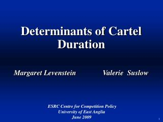 Determinants of Cartel Duration Margaret Levenstein		    Valerie  Suslow