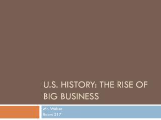 U.S. HISTORY: THE RISE OF BIG BUSINESS