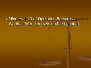 Minutes 1-19 of Operation Barbarossa World at War film (sets up the fighting)