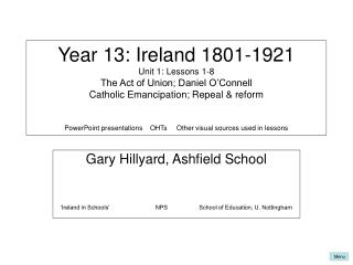Year 13: Ireland 1801-1921 Unit 1: Lessons 1-8 The Act of Union; Daniel O Connell Catholic Emancipation; Repeal  reform