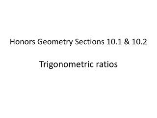 Honors Geometry Sections 10.1 &  10.2 Trigonometric ratios