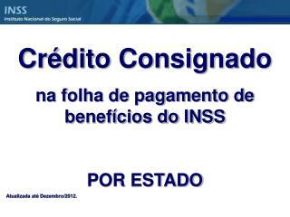 Cr�dito Consignado na folha de pagamento de benef�cios do INSS POR ESTADO