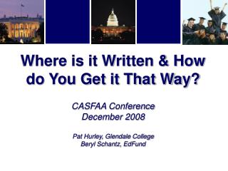 Where is it Written & How do You Get it That Way? CASFAA Conference  December 2008