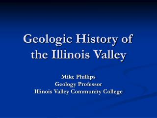 Geologic History of the Illinois Valley