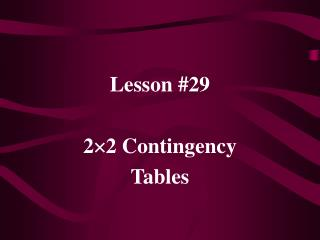 Lesson #29 2 ? 2 Contingency Tables