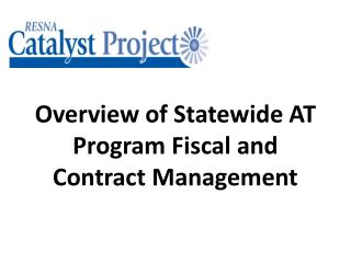 Overview of Statewide AT Program Fiscal and Contract Management
