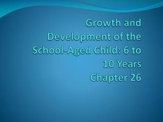 Growth and Development of the School-Aged Child: 6 to 10 Years Chapter 26