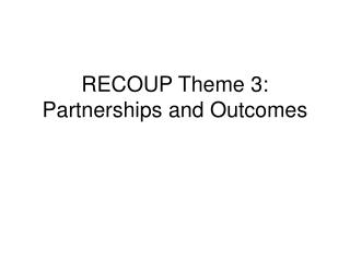 RECOUP Theme 3: Partnerships and Outcomes