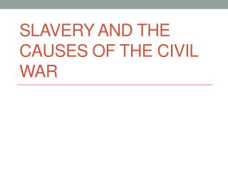 Slavery and the Causes of the Civil War