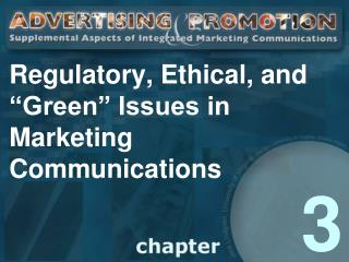 Regulatory, Ethical, and  Green  Issues in Marketing Communications