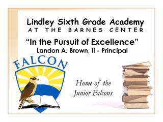 Lindley Sixth Grade Academy  A T   T H E   B A R N E S   C E N T E R
