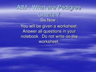 AIM : What are Pedigree Charts ?