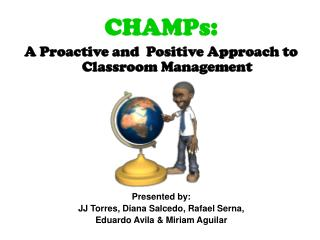 CHAMPs:  A Proactive and  Positive Approach to Classroom Management Presented by: