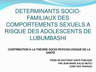 DETERMINANTS SOCIO-FAMILIAUX DES COMPORTEMENTS SEXUELS A RISQUE DES ADOLESCENTS DE LUBUMBASHI