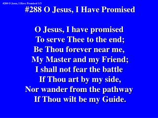 #288 O Jesus, I Have Promised O Jesus, I have promised  To serve Thee to the end;