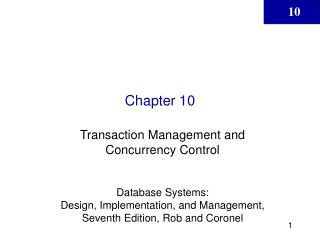 Transaction Management and Concurrency Control  Database Systems:  Design, Implementation, and Management, Seventh Editi