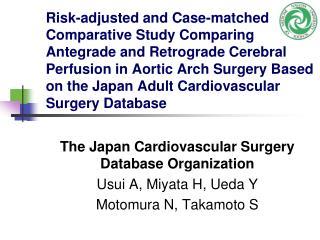 The Japan Cardiovascular Surgery Database Organization Usui A, Miyata H, Ueda Y