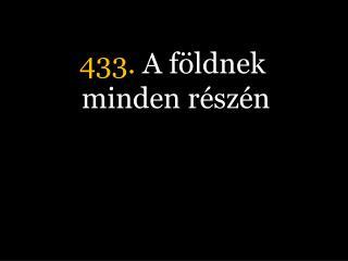 433.  A f�ldnek minden r�sz�n