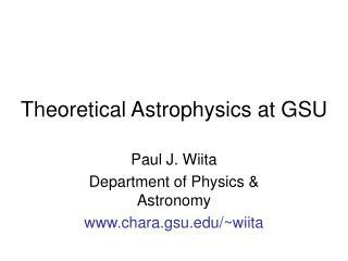 Theoretical Astrophysics at GSU