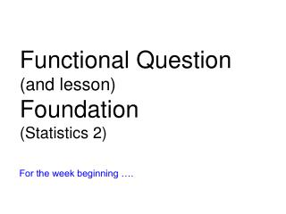 Functional Question (and lesson) Foundation (Statistics 2)
