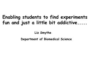 Enabling students to find experiments  fun and just a little bit addictive..... Liz Smythe