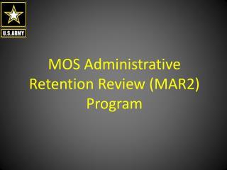 MOS Administrative Retention Review MAR2 Program