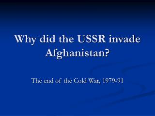 Why did the USSR invade Afghanistan?