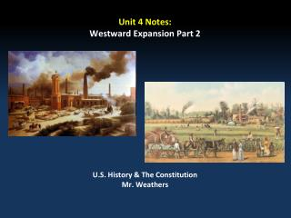 Unit 4 Notes: Westward Expansion Part 2 U.S. History & The Constitution Mr.  Weathers