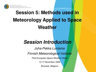 Session 5: Methods used in Meteorology Applied to Space Weather Session Introduction