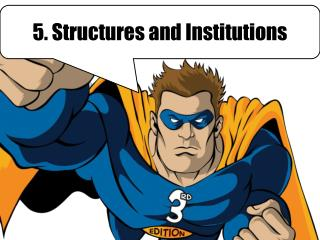 5. Structures and Institutions