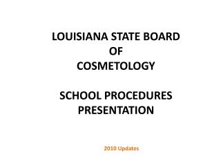 Louisiana State Board  of  Cosmetology  School Procedures  Presentation