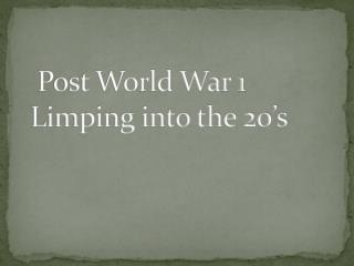 Post World War 1  Limping into the 20's