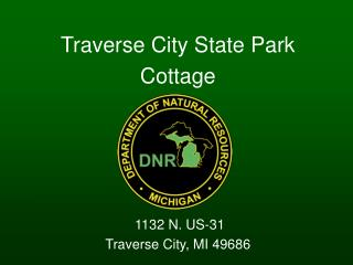 Traverse City State Park Cottage  1132 N. US-31 Traverse City, MI 49686