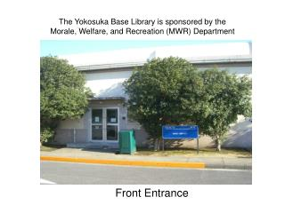 The Yokosuka Base Library is sponsored by the  Morale, Welfare, and Recreation (MWR) Department