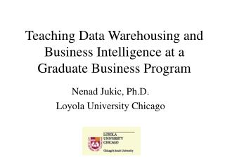 Teaching Data Warehousing and Business Intelligence at a Graduate Business Program