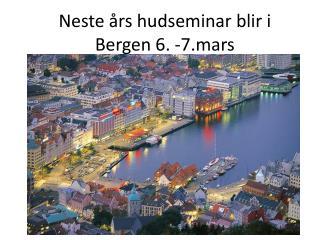 Neste års hudseminar blir i  Bergen 6. -7.mars