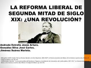 LA REFORMA LIBERAL DE SEGUNDA MITAD DE SIGLO XIX: ¿UNA REVOLUCIÓN?